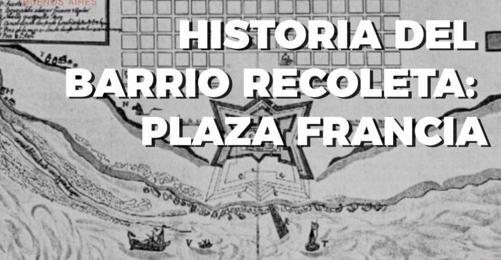 Capítulo 1: Historia de Recoleta. Plaza Francia